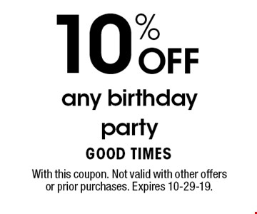 10% OFF any birthday party . With this coupon. Not valid with other offers or prior purchases. Expires 10-29-19.