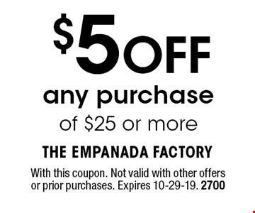 $5 OFF any purchase of $25 or more. With this coupon. Not valid with other offers or prior purchases. Expires 10-29-19. 2700