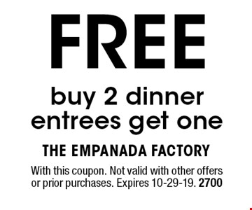FREE buy 2 dinner entrees get one. With this coupon. Not valid with other offers or prior purchases. Expires 10-29-19. 2700
