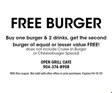 FREE burger Buy one burger & 2 drinks, get the second burger of equal or lesser value FREE!does not include Cruise In Burger or Cheeseburger Special. With this coupon. Not valid with other offers or prior purchases. Expires 04-18-20