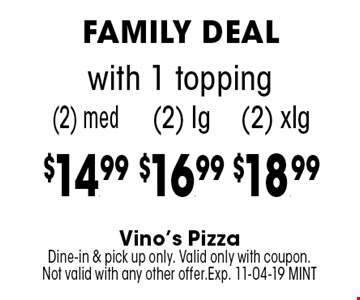 (2) lg$16.99 with 1 topping. Vino's PizzaDine-in & pick up only. Valid only with coupon. Not valid with any other offer.Exp. 11-04-19 MINT