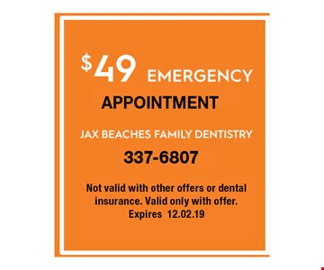 $49 EMERGENCY APPOINTMENT. not valid with other offers or dental insurance. Valid only with offer. Expires 12.02.19