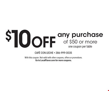 $10 OFF any purchase of $50 or more. One coupon per table. With this coupon. Not valid with other coupons, offers or promotions. Go to LocalFlavor.com for more coupons.