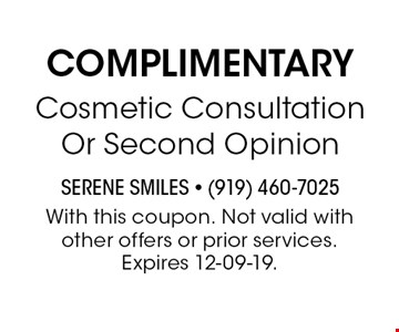 Complimentary Cosmetic Consultation Or Second Opinion. With this coupon. Not valid with other offers or prior services. Expires 12-09-19.