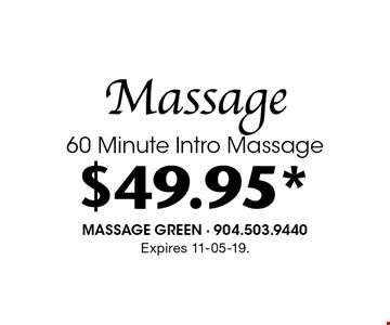 $49.95* Massage60 Minute Intro Massage. Expires 11-05-19.