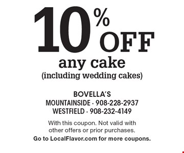 10% off any cake (including wedding cakes). With this coupon. Not valid with other offers or prior purchases. Go to LocalFlavor.com for more coupons.