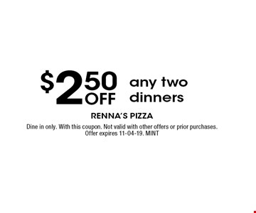 $2.50 Off any two dinners. Dine in only. With this coupon. Not valid with other offers or prior purchases. Offer expires 11-04-19. MINT