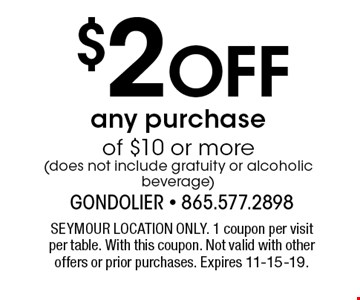 $2Off any purchaseof $10 or more(does not include gratuity or alcoholic beverage) . SEYMOUR LOCATION ONLY. 1 coupon per visitper table. With this coupon. Not valid with other offers or prior purchases. Expires 11-15-19.