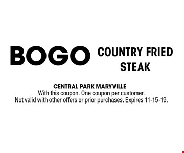 COUNTRY FRIED STEAK BOGO. With this coupon. One coupon per customer.Not valid with other offers or prior purchases. Expires 11-15-19.