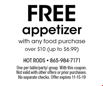 free appetizer with any food purchase over $10 (up to $6.99). One per table/party/ group. With this coupon. Not valid with other offers or prior purchases. No separate checks. Offer expires 11-15-19