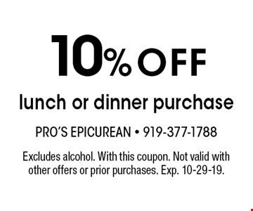 10%OFF lunch or dinner purchase. Excludes alcohol. With this coupon. Not valid with other offers or prior purchases. Exp. 10-29-19.