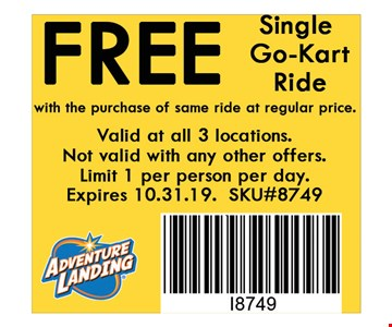 Free Single Go-Kart Ride with the purchase of same ride at regular price. . Valid at all 3 locations. Not valid with any other offers. Limit 1 per person per day. Expires 10-31-19. SKU#8749