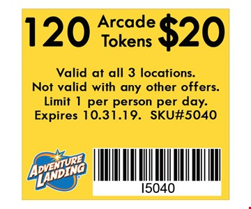 120 Arcade Tokens $20. Valid at all 3 locations. Not valid with any other offers. Limit 1 per person per day. Expires 10-31-19. SKU#5040.