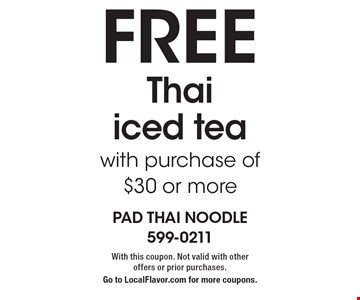 Free Thai iced tea with purchase of $30 or more. With this coupon. Not valid with other offers or prior purchases. Go to LocalFlavor.com for more coupons.