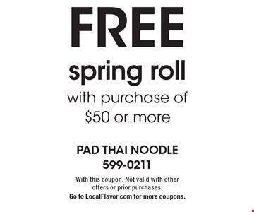 Free spring roll with purchase of $50 or more. With this coupon. Not valid with other offers or prior purchases. Go to LocalFlavor.com for more coupons.