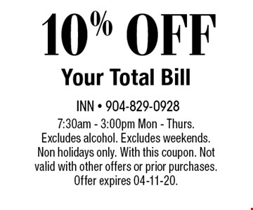 10% OFF Your Total Bill. 7:30am - 3:00pm Mon - Thurs. Excludes alcohol. Excludes weekends. Non holidays only. With this coupon. Not valid with other offers or prior purchases. Offer expires 04-11-20.