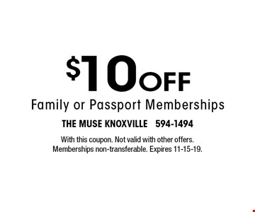 $10 Off Family or Passport Memberships. With this coupon. Not valid with other offers. Memberships non-transferable. Expires 11-15-19.