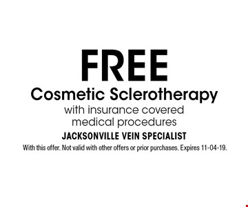 FREE Cosmetic Sclerotherapy with insurance covered medical procedures. With this offer. Not valid with other offers or prior purchases. Expires 11-04-19.