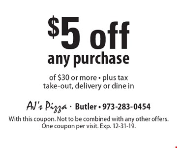 $5 off any purchase of $30 or more - plus tax take-out, delivery or dine in. With this coupon. Not to be combined with any other offers. One coupon per visit. Exp. 12-31-19.