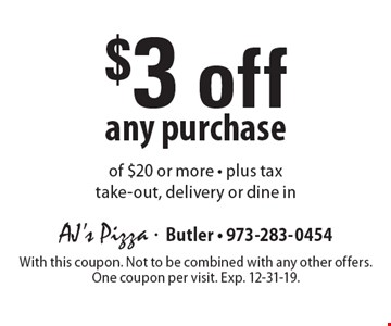 $3 off any purchase of $20 or more - plus tax take-out, delivery or dine in. With this coupon. Not to be combined with any other offers. One coupon per visit. Exp. 12-31-19.