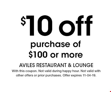 $10 off purchase of$100 or more. AVILES Restaurant & LoungEWith this coupon. Not valid during happy hour. Not valid withother offers or prior purchases. Offer expires 11-04-19.