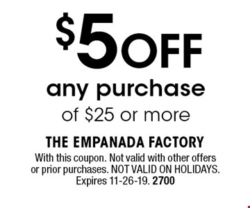 $5OFF any purchaseof $25 or more. With this coupon. Not valid with other offers or prior purchases. NOT VALID ON HOLIDAYS. Expires 11-26-19. 2700
