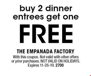 FREE buy 2 dinner entrees get one. With this coupon. Not valid with other offers or prior purchases. NOT VALID ON HOLIDAYS. Expires 11-26-19. 2700