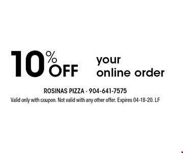 10% Offyour online order. Valid only with coupon. Not valid with any other offer. Expires 04-18-20. LF