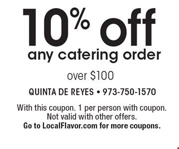 10% off any catering order over $100. With this coupon. 1 per person with coupon. Not valid with other offers. Go to LocalFlavor.com for more coupons.
