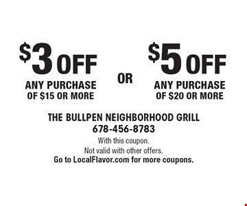 $3 off any purchase of $15 or more or $5 off any purchase of $20 or more . With this coupon. Not valid with other offers.Go to LocalFlavor.com for more coupons.