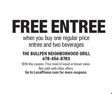Free Entree when you buy one regular price entree and two beverages. With this coupon. Free meal of equal or lesser value. Not valid with other offers.Go to LocalFlavor.com for more coupons.