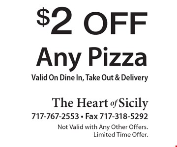 $2 Off Any Pizza. Valid On Dine In, Take Out & Delivery. Not Valid with Any Other Offers. Limited Time Offer.