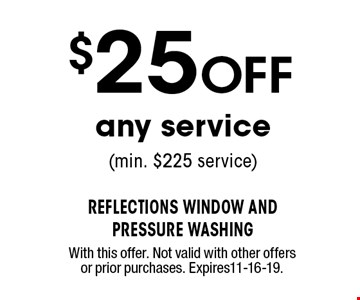 $25OFF any service (min. $225 service). With this offer. Not valid with other offers or prior purchases. Expires11-16-19.