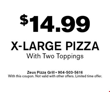 $14.99 X-Large Pizza With Two Toppings. Zeus Pizza Grill - 904-503-5616With this coupon. Not valid with other offers. Limited time offer.