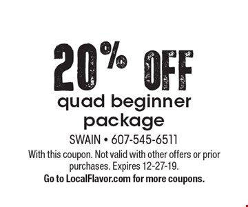 20%OFF quad beginner package. With this coupon. Not valid with other offers or prior purchases. Expires 12-27-19.Go to LocalFlavor.com for more coupons.