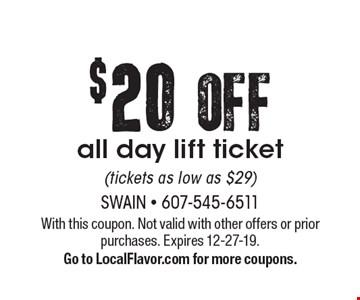 $20OFF all day lift ticket(tickets as low as $29). With this coupon. Not valid with other offers or prior purchases. Expires 12-27-19.Go to LocalFlavor.com for more coupons.