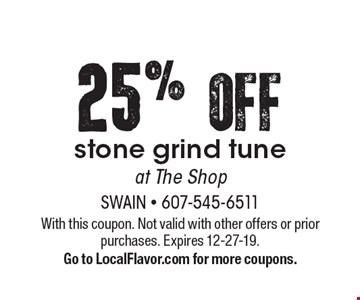 25%OFF stone grind tuneat The Shop. With this coupon. Not valid with other offers or prior purchases. Expires 12-27-19.Go to LocalFlavor.com for more coupons.