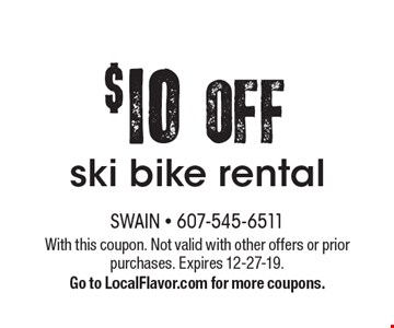 $10OFF ski bike rental. With this coupon. Not valid with other offers or prior purchases. Expires 12-27-19.Go to LocalFlavor.com for more coupons.