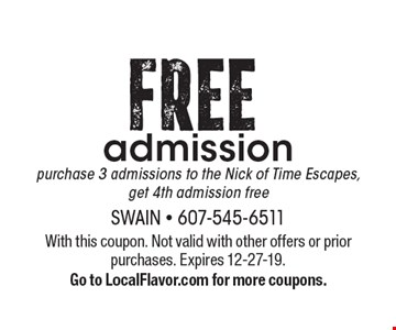 FREE admissionpurchase 3 admissions to the Nick of Time Escapes, get 4th admission free. With this coupon. Not valid with other offers or prior purchases. Expires 12-27-19.Go to LocalFlavor.com for more coupons.