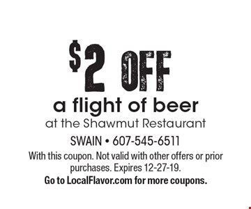 $2OFF a flight of beerat the Shawmut Restaurant. With this coupon. Not valid with other offers or prior purchases. Expires 12-27-19.Go to LocalFlavor.com for more coupons.