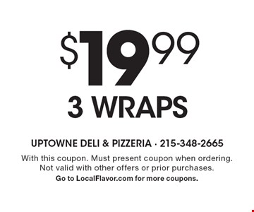 $19.99 3 wraps. With this coupon. Must present coupon when ordering. Not valid with other offers or prior purchases. Go to LocalFlavor.com for more coupons.