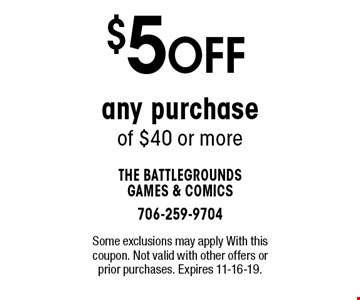 $5 OFF any purchase of $40 or more. Some exclusions may apply With this coupon. Not valid with other offers or prior purchases. Expires 11-16-19.