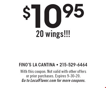 $10.95 20 wings!!! With this coupon. Not valid with other offers or prior purchases. Expires 9-30-20. Go to LocalFlavor.com for more coupons.