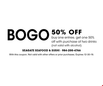BOGO 50% OFFbuy one entree, get one 50% off with purchase of two drinks(not valid with alcohol). With this coupon. Not valid with other offers or prior purchases. Expires 12-30-19.