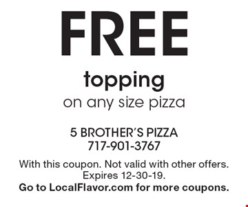 Free topping on any size pizza. With this coupon. Not valid with other offers. Expires 12-30-19. Go to LocalFlavor.com for more coupons.