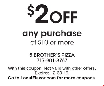 $2 off any purchase of $10 or more. With this coupon. Not valid with other offers. Expires 12-30-19. Go to LocalFlavor.com for more coupons.