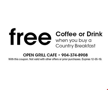 free Coffee or Drink when you buy a Country Breakfast. With this coupon. Not valid with other offers or prior purchases. Expires 12-05-19.