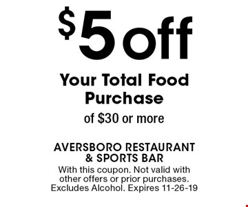 $5off Your Total Food Purchaseof $30 or more. With this coupon. Not valid with other offers or prior purchases. Excludes Alcohol. Expires 11-26-19