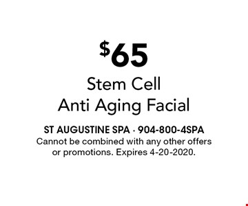 $65 Stem Cell Anti Aging Facial. Cannot be combined with any other offers or promotions. Expires 4-20-2020.