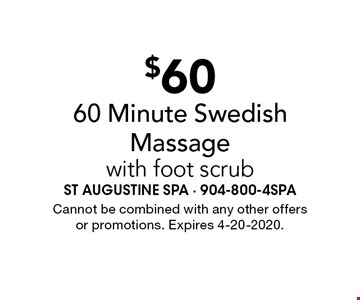 $60 60 Minute Swedish Massagewith foot scrub. Cannot be combined with any other offers or promotions. Expires 4-20-2020.